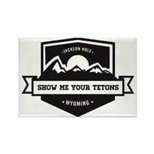 Show Me Your Tetons  Rectangle Magnet