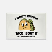 I Don't Wanna Taco 'Bout It Rectangle Magnet
