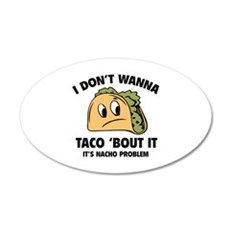 I Don't Wanna Taco 'Bout It 22x14 Oval Wall Peel