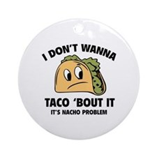 I Don't Wanna Taco 'Bout It Ornament (Round)