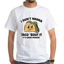 I Don't Wanna Taco 'Bout It Shirt
