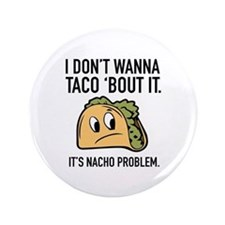 "I Don't Wanna Taco 'Bout It 3.5"" Button"