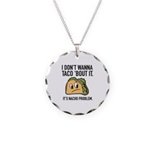 I Don't Wanna Taco 'Bout It Necklace