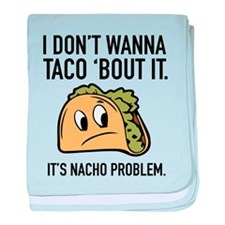 I Don't Wanna Taco 'Bout It baby blanket