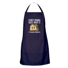 I Don't Wanna Taco 'Bout It Apron (dark)