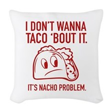I Don't Wanna Taco 'Bout It Woven Throw Pillow