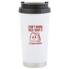 I Don't Wanna Taco 'Bout It Travel Mug