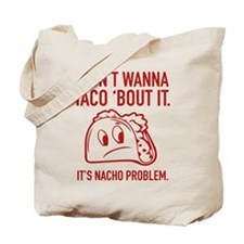 I Don't Wanna Taco 'Bout It Tote Bag