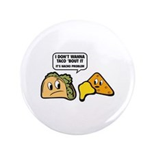 "I Don't Wanna Taco 'Bout It 3.5"" Button (100 pack)"