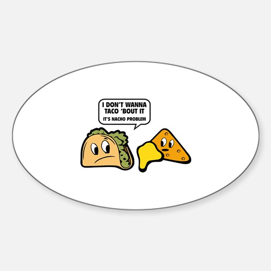I Don't Wanna Taco 'Bout It Sticker (Oval)