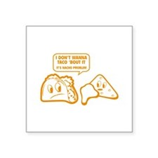 "I Don't Wanna Taco 'Bout It Square Sticker 3"" x 3"""