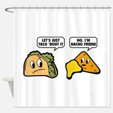 Let's Just Taco 'Bout It Shower Curtain