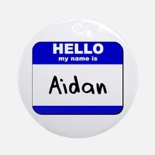 hello my name is aidan  Ornament (Round)