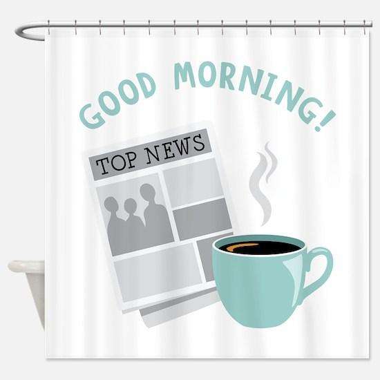 Good Morning! Shower Curtain