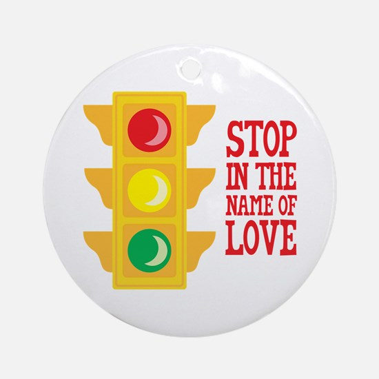 Stop In The Name Of Love Ornament (Round)