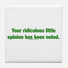 Your rediculous little opint Tile Coaster