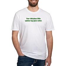 Your rediculous little opint Shirt