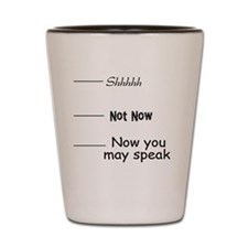 funny, not now Shot Glass