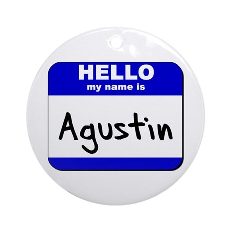 hello my name is agustin Ornament (Round)