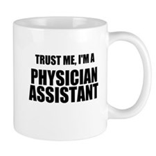 Trust Me, Im A Physician Assistant Mugs