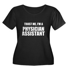 Trust Me, Im A Physician Assistant Plus Size T-Shi