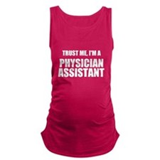 Trust Me, Im A Physician Assistant Maternity Tank