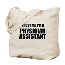 Trust Me, Im A Physician Assistant Tote Bag