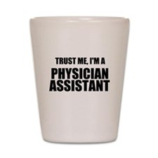 Trust Me, Im A Physician Assistant Shot Glass