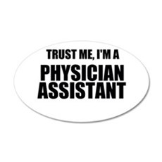 Trust Me, Im A Physician Assistant Wall Decal
