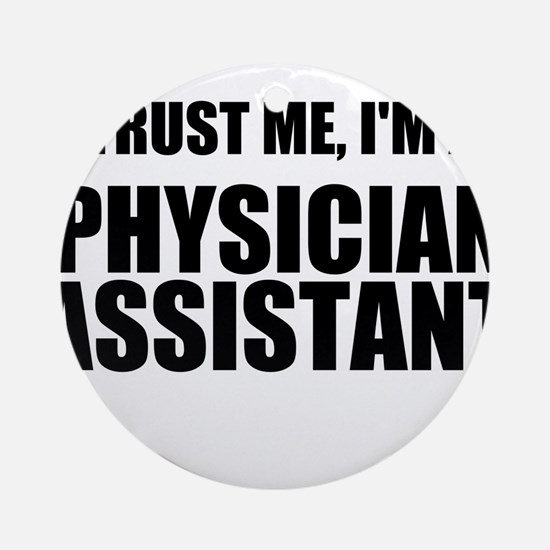 Trust Me, Im A Physician Assistant Ornament (Round