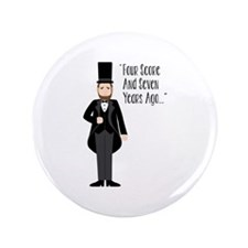 """FOUR SCORE AND SEVEN YEARS AGO... 3.5"""" Button"""