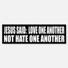 Jesus said, love one another, not hate one another