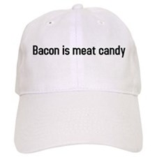 bacon is meat candy Baseball Cap