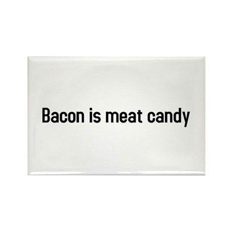 bacon is meat candy Rectangle Magnet