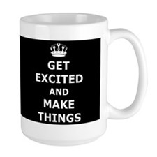 Get Excited and Make Things Mug