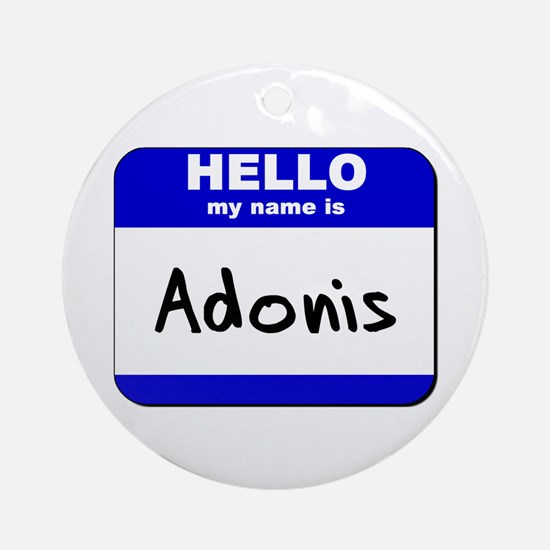 hello my name is adonis  Ornament (Round)