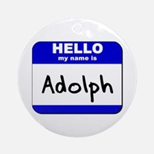 hello my name is adolph  Ornament (Round)
