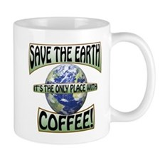 Save the Earth, Its the only place with Mug
