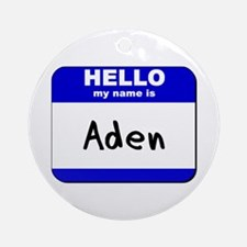 hello my name is aden  Ornament (Round)