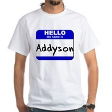 hello my name is addyson Shirt