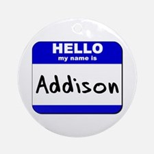 hello my name is addison  Ornament (Round)