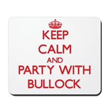 Keep calm and Party with Bullock Mousepad