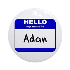 hello my name is adan  Ornament (Round)