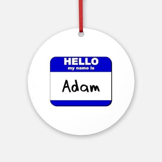 hello my name is adam  Ornament (Round)