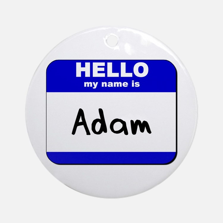 hello my name is adam  Ornament (Round)