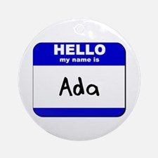 hello my name is ada  Ornament (Round)