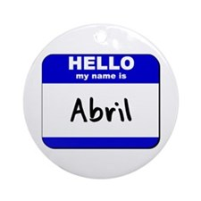 hello my name is abril  Ornament (Round)