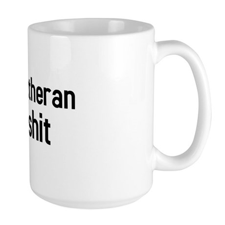 If you aint Lutheran you aint shit Large Mug
