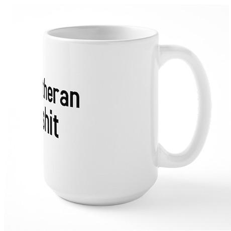 If you aint Lutheran you aint shit Large Mug
