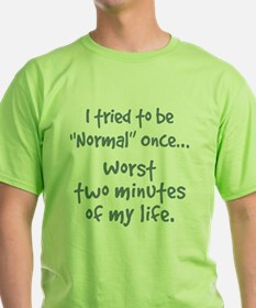 I tried to be normal once T-Shirt